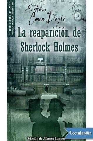 O también La reaparición de Sherlock Holmes, es una colección de 13 historias escritas por Sir Arthur Conan Doyle en 1903. Conan Doyle se vio casi obligado a escribir esta colección de historias ya que sus lectores se quejaban de que el protagonista...