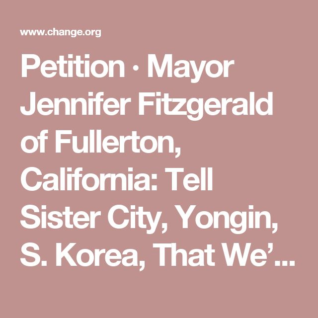 Petition · Mayor Jennifer Fitzgerald of Fullerton, California: Tell Sister City, Yongin, S. Korea, That We're Opposed to Torture/Consumption of Dogs/Cats · Change.org