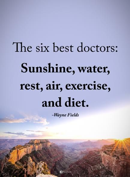 The six best doctors: Sunshine, water, rest, air, exercise, and diet.