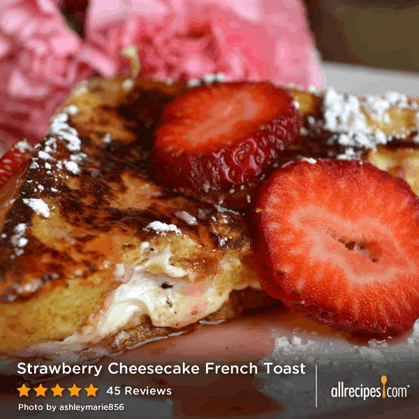 """Strawberry Cheesecake French Toast   """"This was a hit with my family ..."""