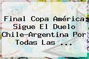 http://tecnoautos.com/wp-content/uploads/imagenes/tendencias/thumbs/final-copa-america-sigue-el-duelo-chileargentina-por-todas-las.jpg Final Copa America. Final Copa América: Sigue el duelo Chile-Argentina por todas las ..., Enlaces, Imágenes, Videos y Tweets - http://tecnoautos.com/actualidad/final-copa-america-final-copa-america-sigue-el-duelo-chileargentina-por-todas-las/