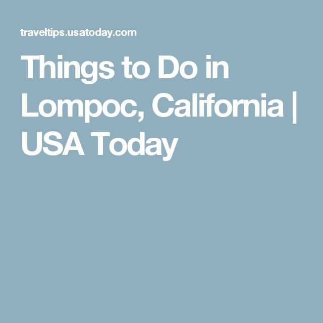 Things to Do in Lompoc, California | USA Today