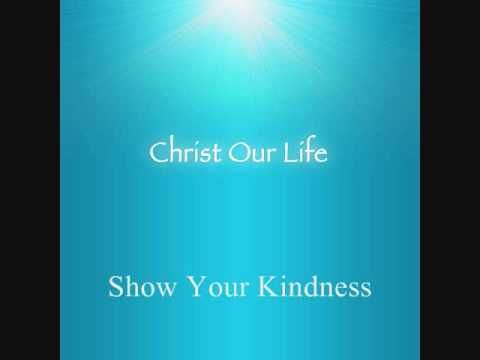 Show Your Kindness, by Christ Our Life.
