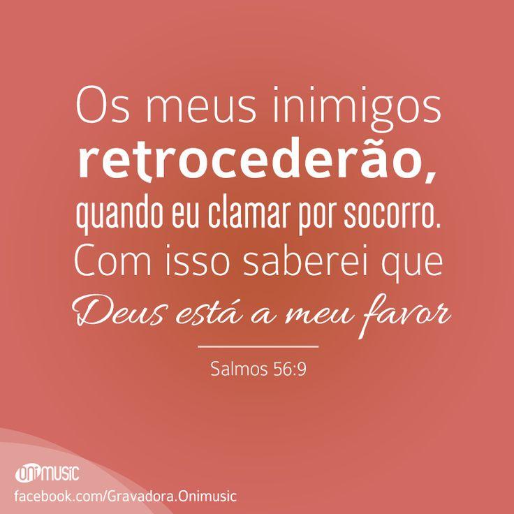 """""""Os meus inimigos retrocederão, quando eu clamar por socorro. Com isso saberei que Deus está a meu favor"""" {Salmos 56:9}"""