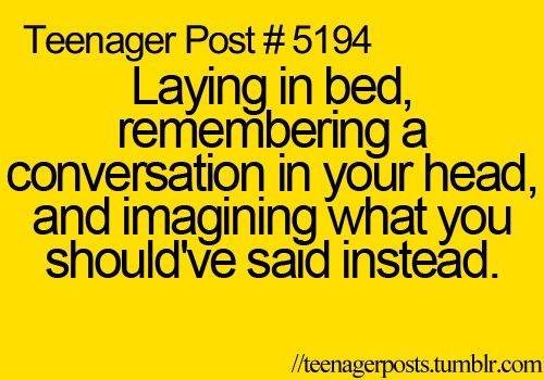 tennager post? Hell i am 28, and this is why i don't sleep sometimes.!