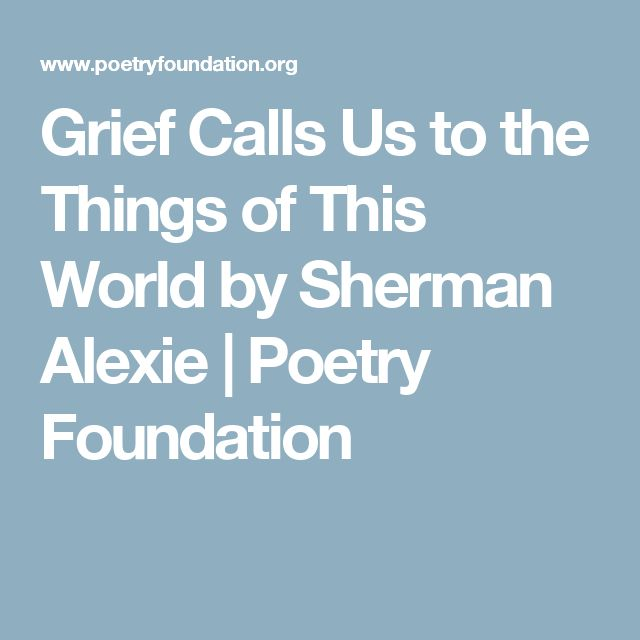 sherman alexie s poem grief calls us to the things of this world The absolutely true diary of a part-time indian by sherman alexie  alexie's the absolutely true diary of a  grief calls us to the things of this world.
