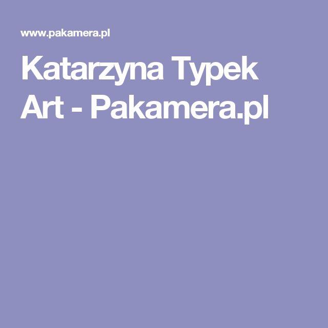 Katarzyna Typek Art - Pakamera.pl