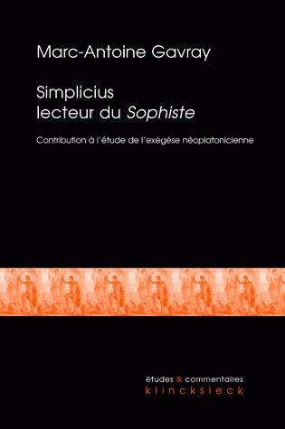 Simplicius lecteur du Sophiste, Contribution à l'étude de l'exégèse néoplatonicienne tardive / Marc-Antoine Gavray
