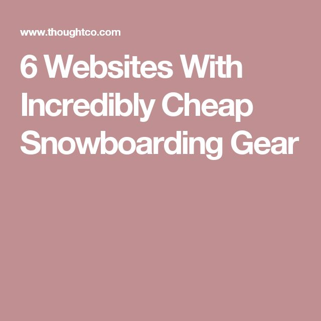 6 Websites With Incredibly Cheap Snowboarding Gear
