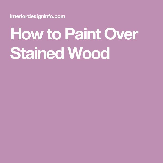 How to Paint Over Stained Wood                                                                                                                                                                                 More