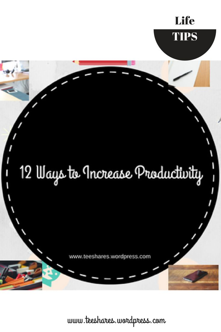 12 Ways to Increase Productivity... I use these tips to stay on task