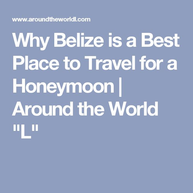 """Why Belize is a Best Place to Travel for a Honeymoon 