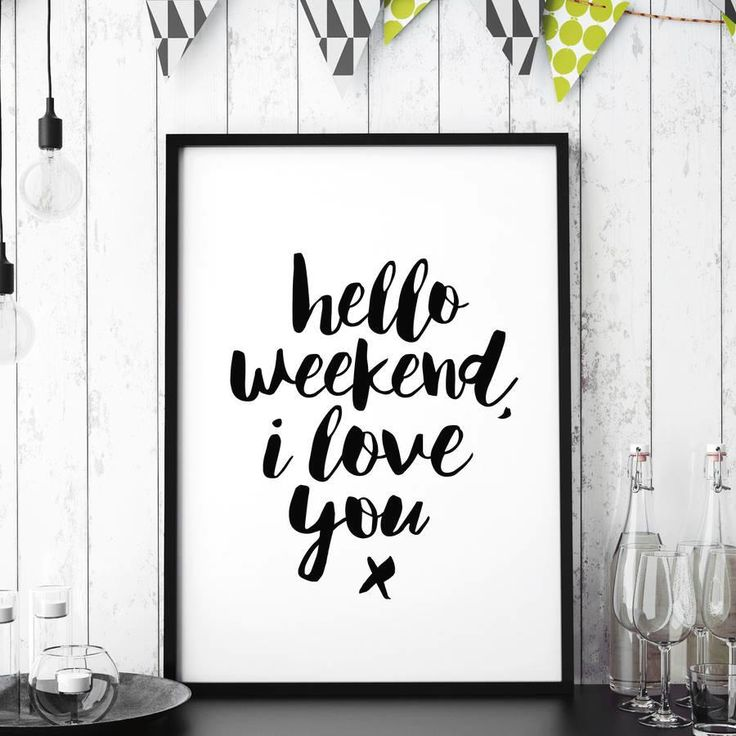 Hello Weekend I Love You Http Www Amazon Com