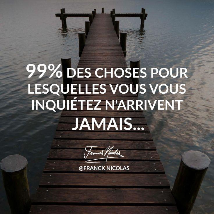 """""""99% des choses pour lesquelles vous vous inquiétez n'arrivent jamais...""""  ☀️Franck Nicolas"""