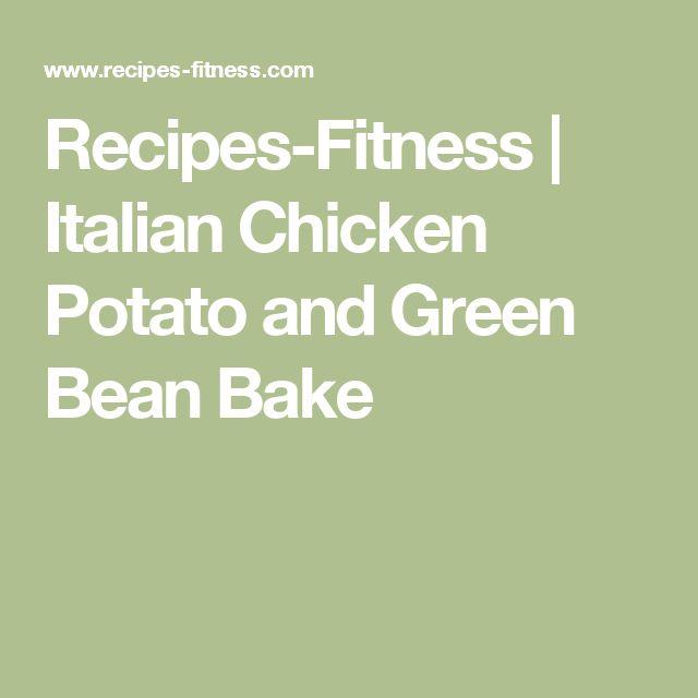 Recipes-Fitness | Italian Chicken Potato and Green Bean Bake