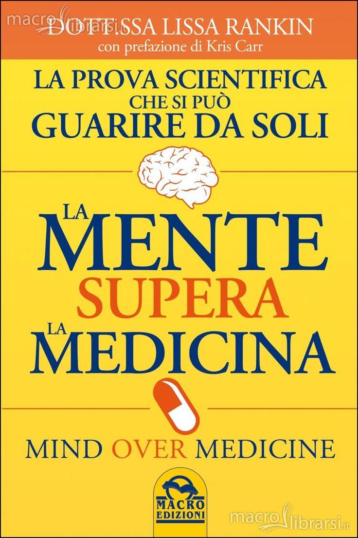 La Mente supera la Medicina - Libro - La prova scientifica che si può guarire da soli - Lissa Rankin - ★★★★