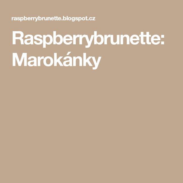 Raspberrybrunette: Marokánky