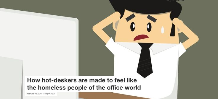 How hot-deskers are made to feel like the homeless people of the office world