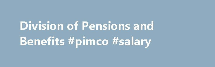 Division of Pensions and Benefits #pimco #salary http://retail.nef2.com/division-of-pensions-and-benefits-pimco-salary/  # The New Jersey State Employees Deferred Compensation Plan (NJSEDCP) provides you, as an eligible state employee, an opportunity to voluntarily shelter a portion of your wages from federal income taxes while saving for retirement to supplement your Social Security and pension benefits. Under the Plan, federal income tax is not due on deferred amounts or accumulated…