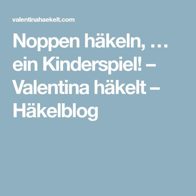 Noppen häkeln, … ein Kinderspiel! – Valentina häkelt – Häkelblog