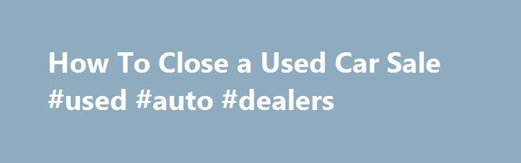How To Close a Used Car Sale #used #auto #dealers http://auto.remmont.com/how-to-close-a-used-car-sale-used-auto-dealers/  #private car sales # How To Close a Used Car Sale 1 of 3 Whether you've just sold your used car or bought a used car, you need to make sure to file all the paperwork and close the deal properly. While the laws governing the sale of motor vehicles vary from state to state, [...]Read More...The post How To Close a Used Car Sale #used #auto #dealers appeared first on…