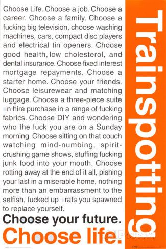 Trainspotting Posters at AllPosters.com-- like the idea of it, maybe try to make my own and LOVE the quote