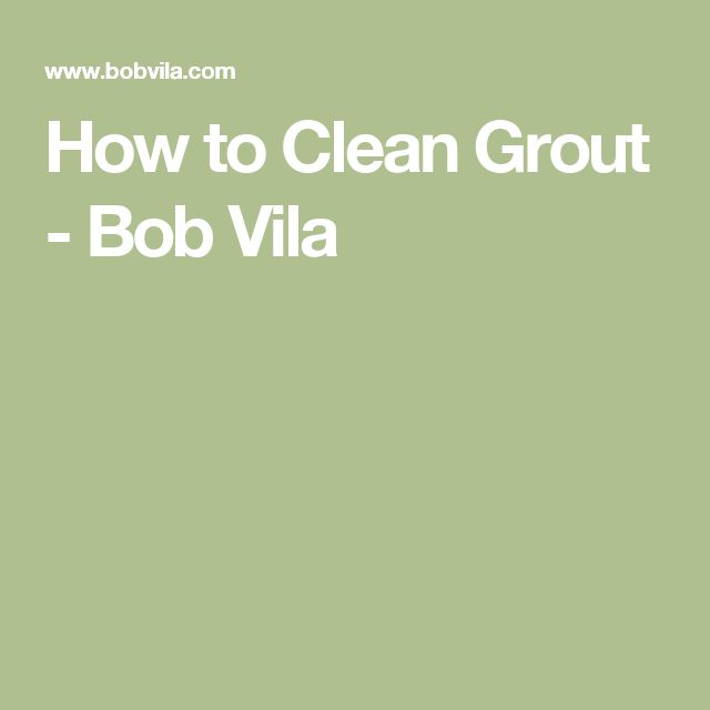 How to Clean Grout - Bob Vila