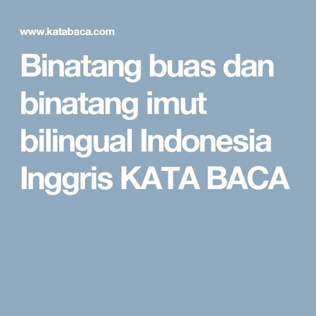Binatang buas dan binatang imut bilingual Indonesia Inggris KATA BACA