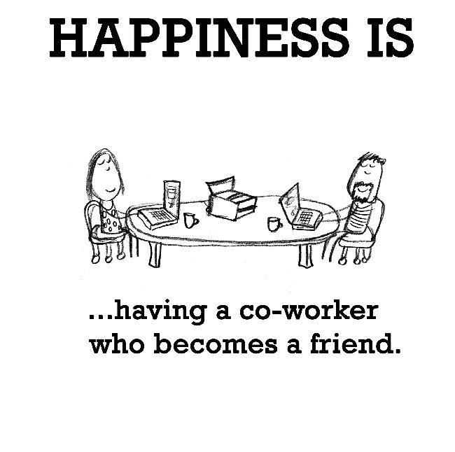 Happiness is, having a co-worker who becomes a friend. - Cute Happy Quotes