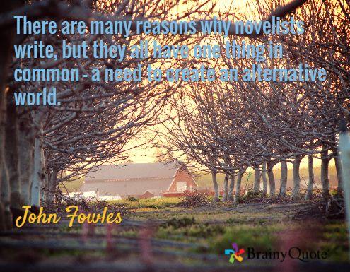 Есть много причин, по которым писатели пишут книги, но их всех объединяет потребность в создании альтернативного мира./ Джон Фаулз