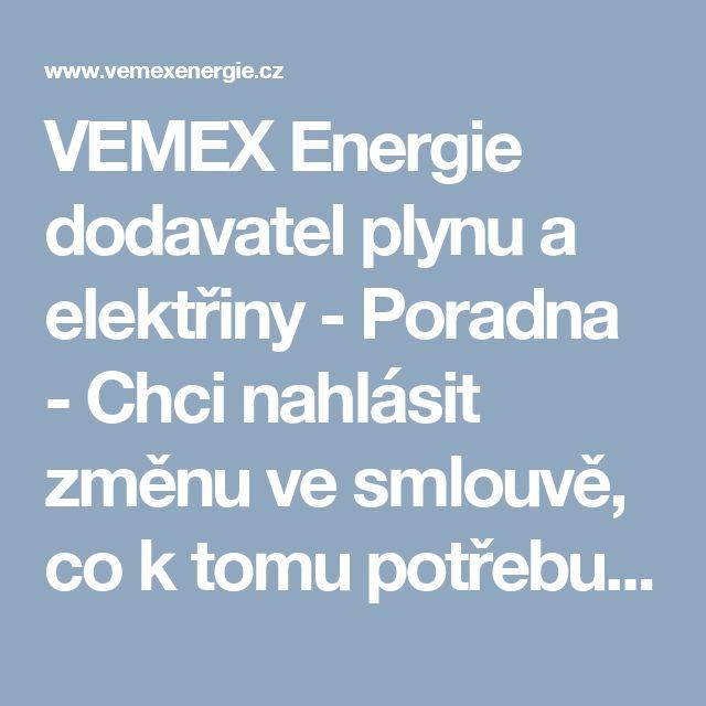 VEMEX Energie dodavatel plynu a elektřiny - Poradna - Chci nahlásit změnu ve smlouvě, co k tomu potřebuji?
