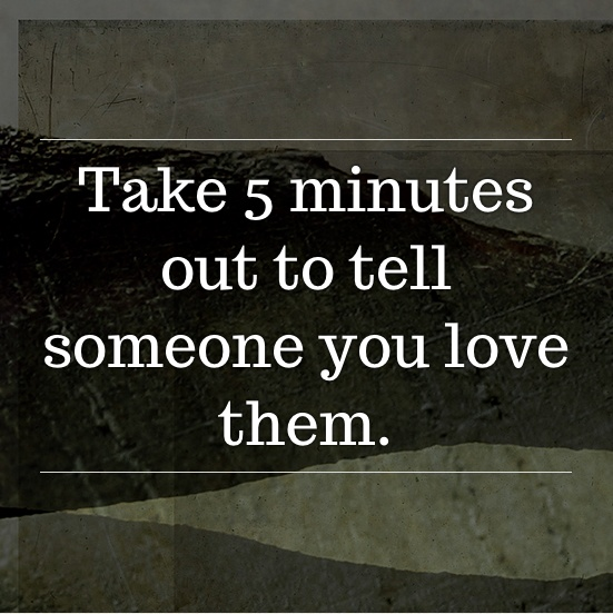 Take 5 minutes out to tell someone you love them. #inspiratron3000 #inspiration #creativity