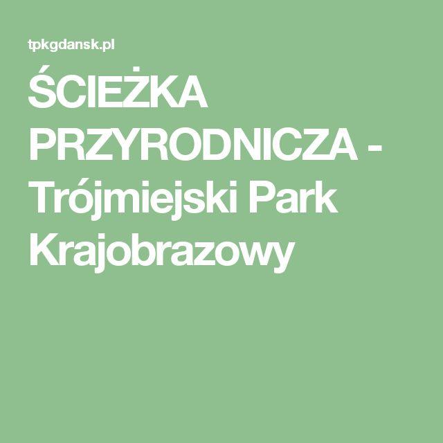 ŚCIEŻKA PRZYRODNICZA - Trójmiejski Park Krajobrazowy