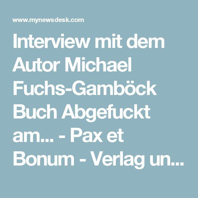Interview mit dem Autor Michael Fuchs-Gamböck Buch Abgefuckt am... -  Pax et Bonum - Verlag und Mediengruppe