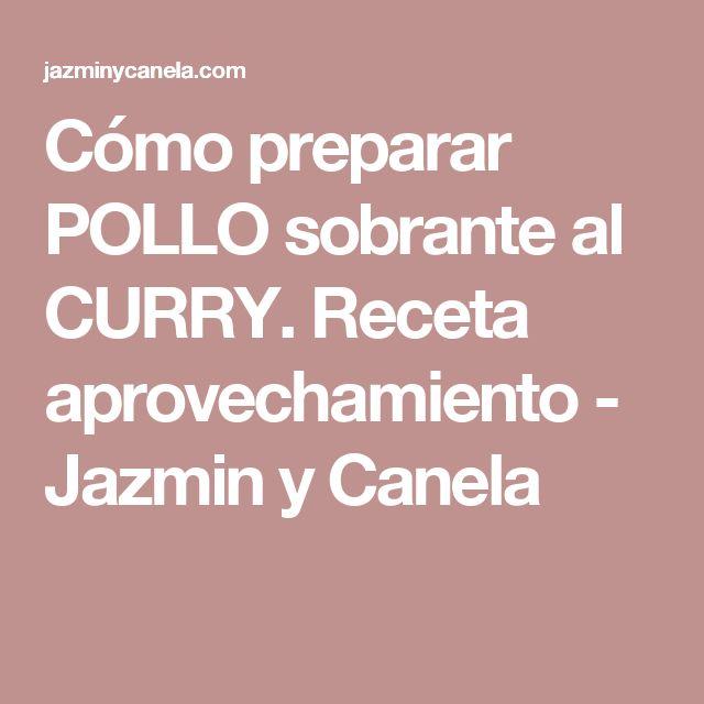 Cómo preparar POLLO sobrante al CURRY. Receta aprovechamiento - Jazmin y Canela