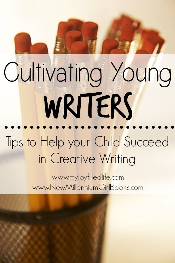 Cultivating Young Writers - Tips to Help Your Child Succeed in Creative Writing