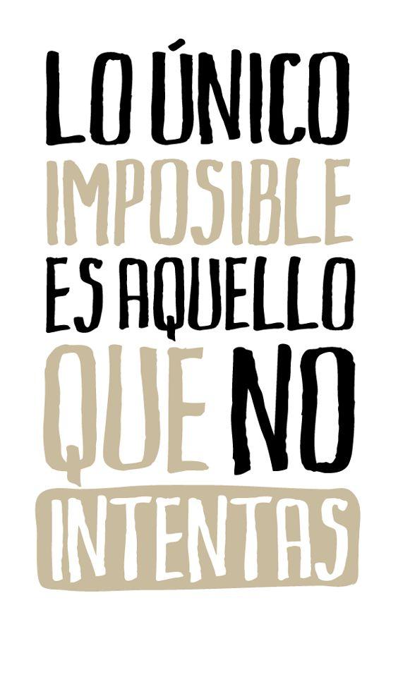 No hay imposibles, lo que se desea se obtiene, da el paso, lo imposible se logra con SUEÑOS + VOLUNTAD + ACCIÓN