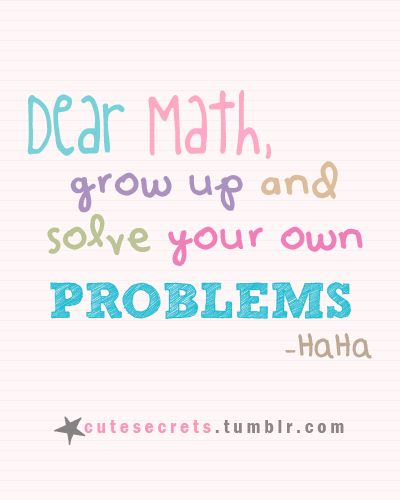 Dear Math, Grow up and solve your own problems! | Wat een ...
