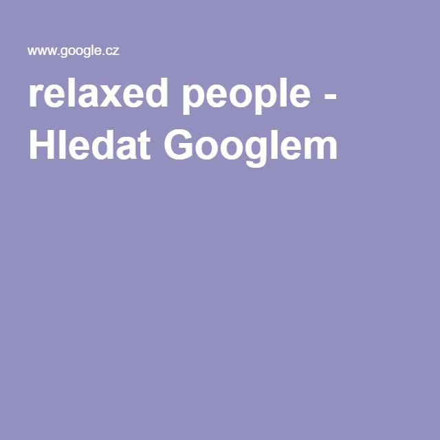 relaxed people - Hledat Googlem