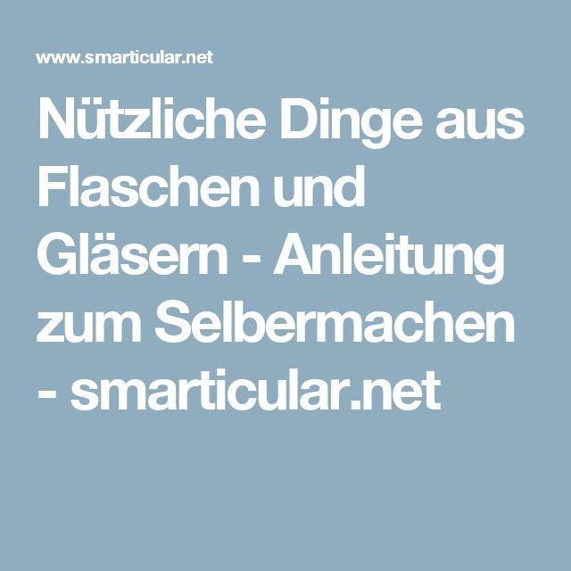 Nützliche Dinge aus Flaschen und Gläsern - Anleitung zum Selbermachen - smarticular.net