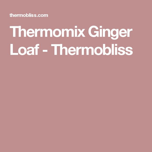 Thermomix Ginger Loaf - Thermobliss