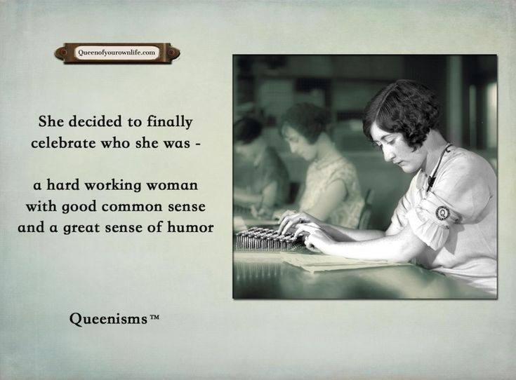 She finally celebrated who she was - a hard working woman with good common sense and a great sense of humor. - Queenisms™
