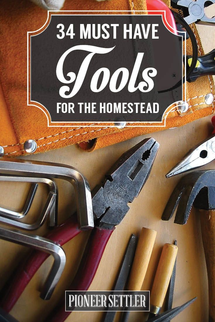 34 Must-Have Tools for Homesteading | Off The Grid Ideas by Pioneer Settler http://pioneersettler.com/best-homesteading-tools