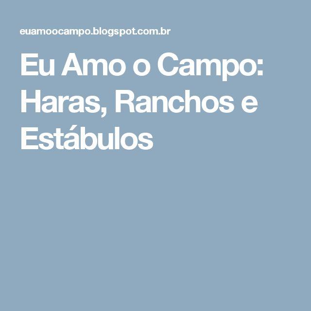 Eu Amo o Campo: Haras, Ranchos e Estábulos