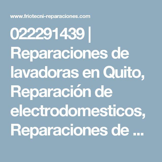 022291439 | Reparaciones de lavadoras en Quito, Reparación de electrodomesticos, Reparaciones de cocinas en Quito, reparaciones de refrigeradores en Quito, Reparaciones de secadoras en Quito, reparacion de lavadoras en Quito, arreglo de lavadoras en Quito, mantenimiento de lavadoras en Quito, servico tecnico de lavadoras en Quito, reparacion de lavadoras en quito, reparacion de cocinas en la ciudad de quito mantenimientos de lavadoras, arreglos de lavadoras, servicio tecnico de lavadoras en…