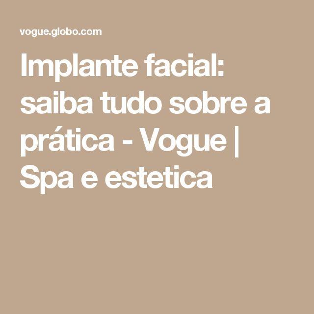 Implante facial: saiba tudo sobre a prática - Vogue | Spa e estetica