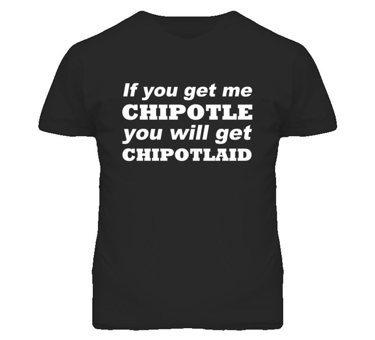 If You Get Me Chipotle Funny Chipotlaid Graphic Tee Shirt