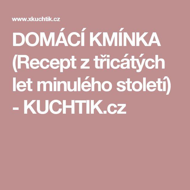 DOMÁCÍ KMÍNKA (Recept z třicátých let minulého století)  - KUCHTIK.cz