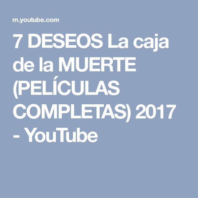 7 DESEOS La caja de la MUERTE (PELÍCULAS COMPLETAS) 2017 - YouTube