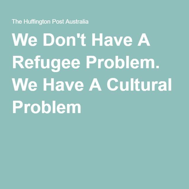 We Don't Have A Refugee Problem. We Have A Cultural Problem